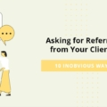 10 Unobvious Ways of Asking for Referrals from Your Clients