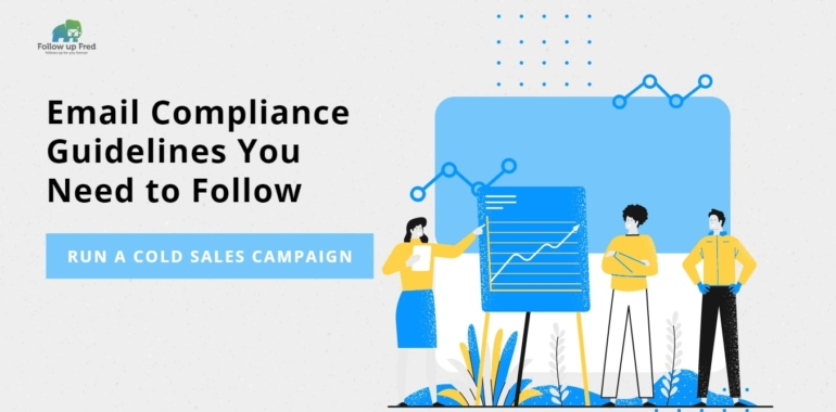 Email Compliance Guidelines You Need to Follow to Run A Cold Sales Campaign