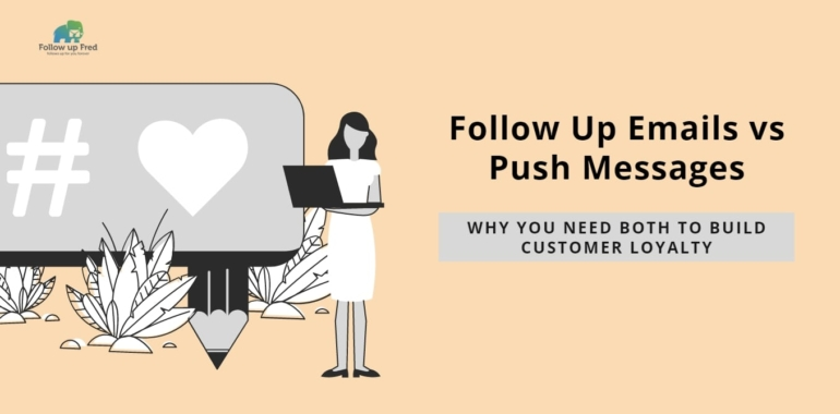 Follow Up Emails vs Push Messages and Why You Need Both to Build Customer Loyalty