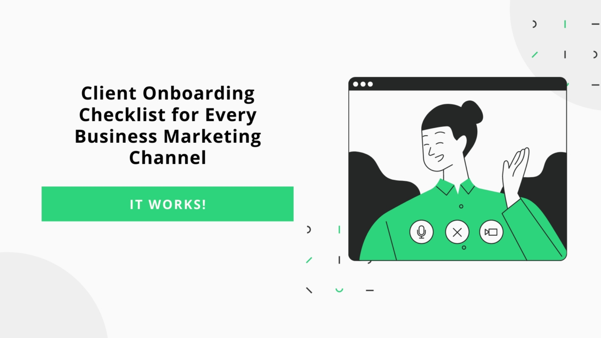 Client Onboarding Checklist for Every Business Marketing Channel (It Works!)