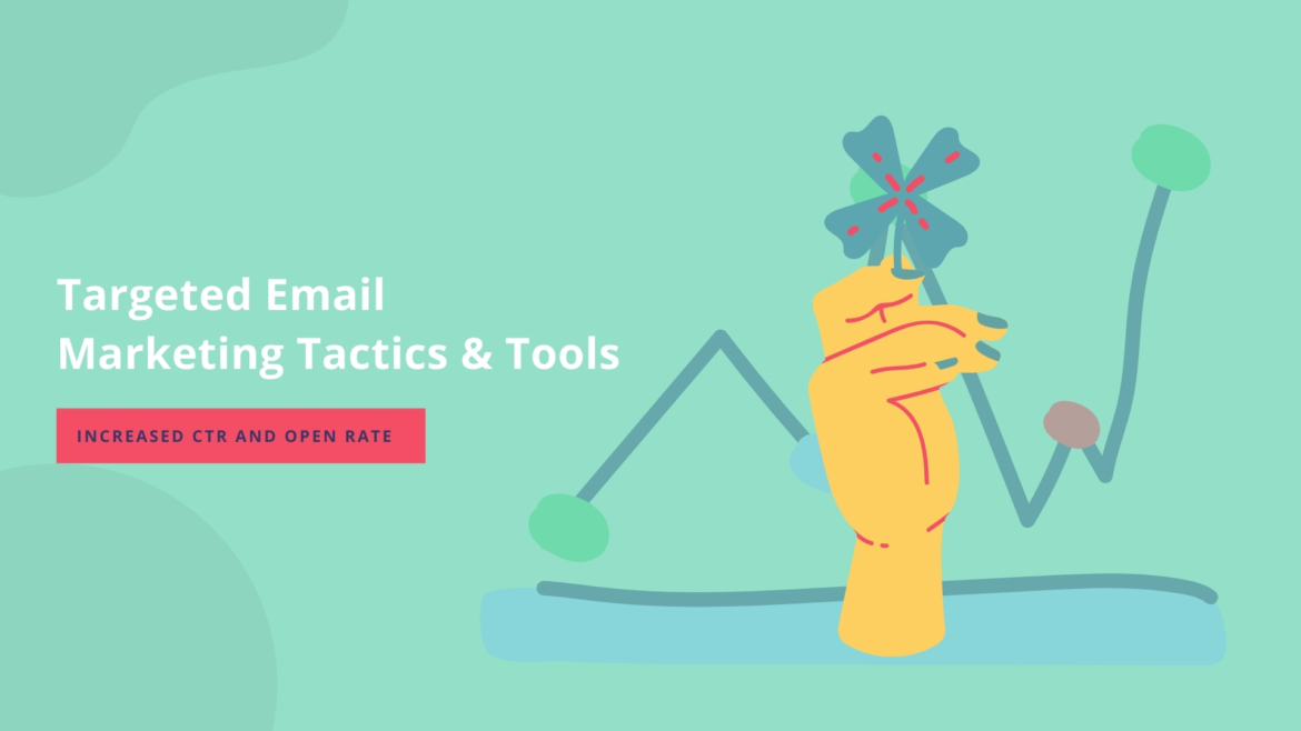 Targeted Email Marketing Tactics and Tools In Case You Lost Your Hope in Increased CTR and Open Rate