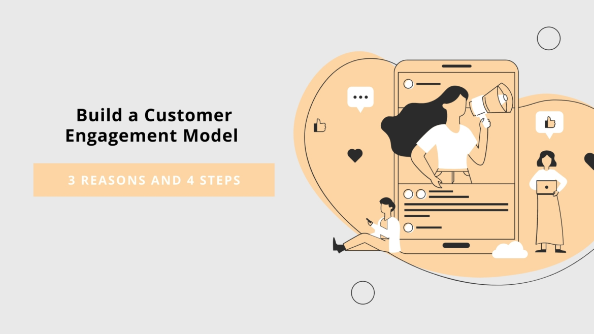 3 Reasons and 4 Steps to Build a Customer Engagement Model