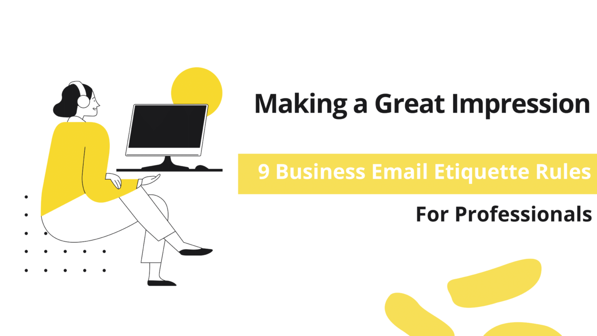 Making a Great Impression: 9 Practical Rules of Business Email Etiquette Every Professional Should Follow