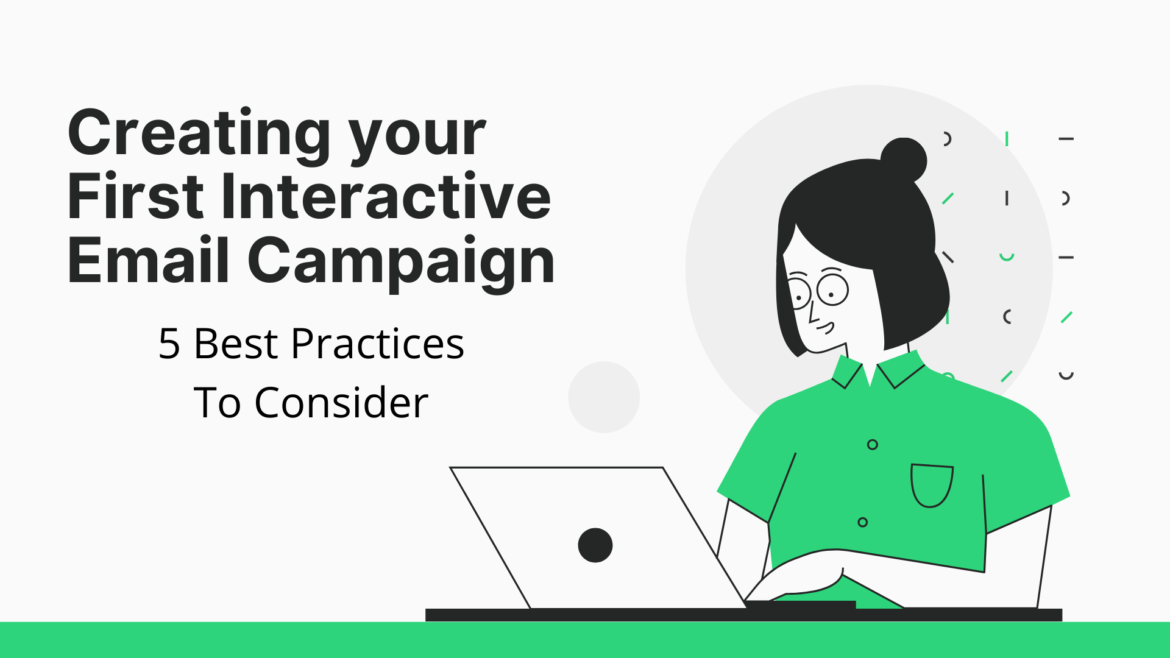 Creating your First Interactive Email Campaign. 5 Best Practices To Consider
